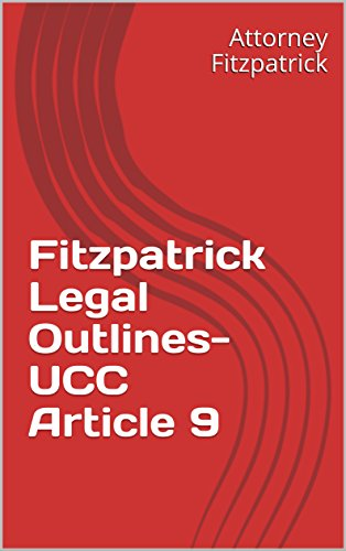Fitzpatrick Legal Outlines- UCC Article 9 (English Edition)
