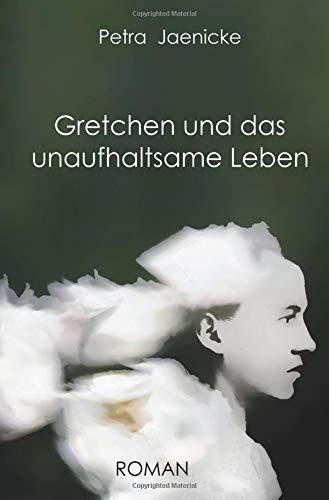Gretchen und das unaufhaltsame Leben