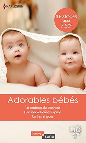 Adorables bébés : Le cadeau du bonheur - Une merveilleuse surprise - Un lien si doux (Hors Série)
