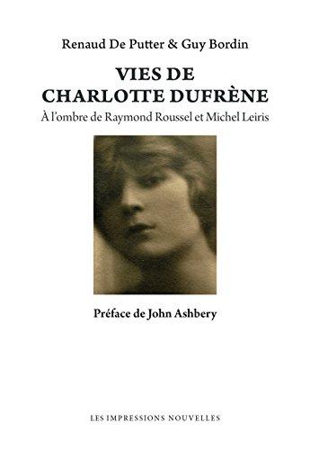 Vies de Charlotte Dufrène - A l'ombre de Raymond Roussel et Michel Leiris