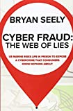 Cyber Fraud: The Web of Lies: US Marine Risks Life in Prison To Expose a Cybercrime That Consumers Know Nothing About...