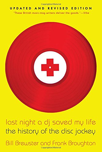 Last Night a DJ Saved My Life: The History of the Disc Jockey por Bill Brewster