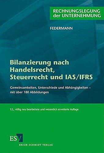 Bilanzierung nach Handelsrecht, Steuerrecht und IAS/IFRS: Gemeinsamkeiten, Unterschiede und Abhängigkeiten – mit über 180 Abbildungen
