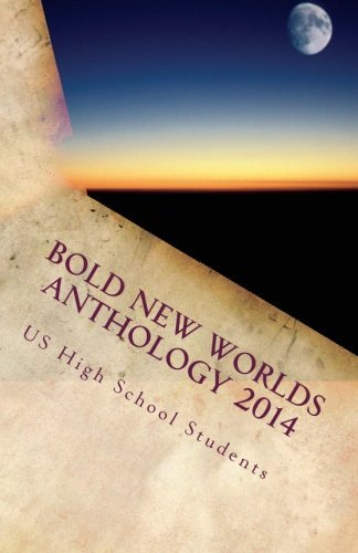 Bold New Worlds Anthology 2014: Science Fiction and Fantasy Short Story Contest (Volume 1) by High School Students (2015-04-18)