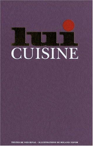 Lui cuisine : Le manuel du parfait maître queux