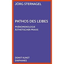 Pathos des Leibes: Phänomenologie ästhetischer Praxis (DENKT KUNST)