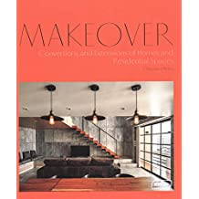 MAKEOVER: Conversions and Extensions of Homes and Residential Spaces
