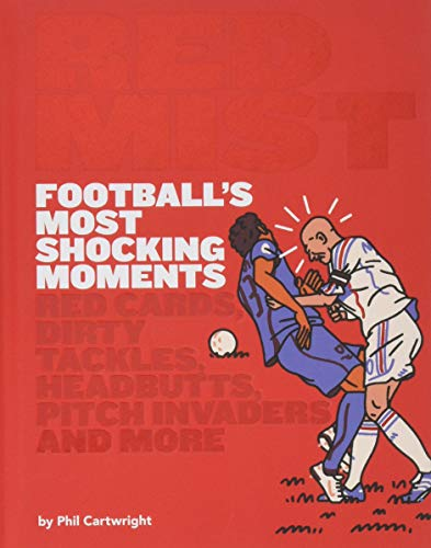 Red Mist: Football's Most Shocking Moments: Red cards, dirty tackles, headbutts, pitch invaders and more - Mist-ball