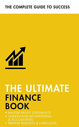 The Ultimate Finance Book: Master Profit Statements, Understand Bookkeeping & Accounting, Prepare Budgets & Forecasts