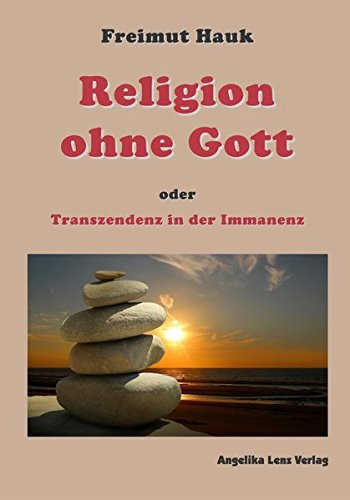 Religion ohne Gott: oder Transzendenz in der Immanenz