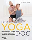 Der Yoga-Doc: Heilen mit Yoga – die besten Übungen für zahlreiche Beschwerden