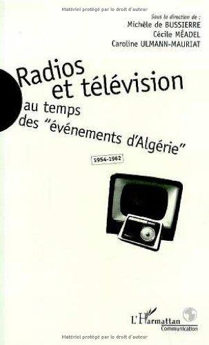 Radios et télévision au temps des événements d'Algérie: 1954-1962