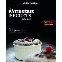 La pâtisserie et ses secrets: Guide pratique, 2e édition