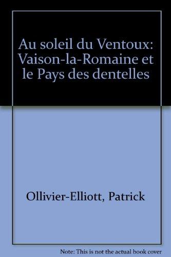 Au soleil du Ventoux : Vaison-la-Romaine et le pays des Dentelles par Patrick Ollivier-Elliott