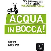 Acqua in bocca: raccolta di espressioni idiomatiche per parlare come un vero italiano