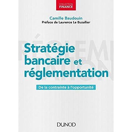 Stratégie bancaire et réglementation - De la contrainte à l'opportunité