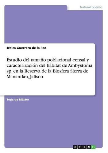Estudio del tamaño poblacional censal y caracterización del hábitat de Ambystoma sp. en la Reserva de la Biosfera Sierra de Manantlán, Jalisco por Jésica Guerrero de la Paz