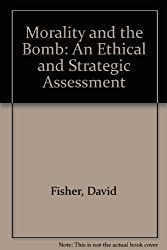 Morality and the Bomb: An Ethical and Strategic Assessment by David Fisher (1985-07-26)