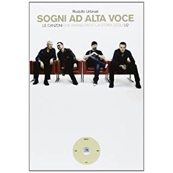 Sogni Ad Alta Voce. Le Canzoni Che Hanno Fatto La Storia Degli U2