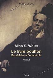 Le livre bouffon : Baudelaire à l'Académie