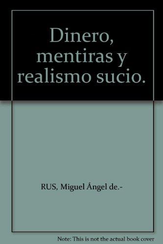 Dinero, mentiras y realismo sucio. [Tapa blanda] by RUS, Miguel Ángel de.-