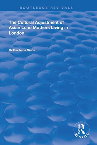 The Cultural Adjustment of Asian Lone Mothers Living in London (Routledge Revivals) (English Edition)