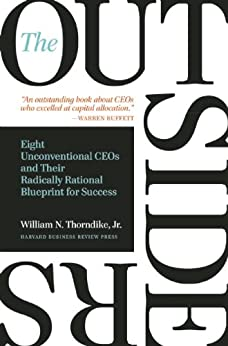 The Outsiders: Eight Unconventional CEOs and Their Radically Rational Blueprint for Success by [Thorndike, William N.]