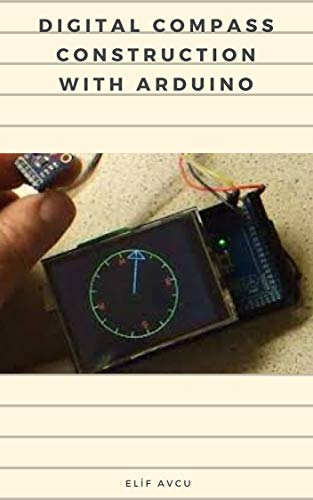 DIGITAL COMPASS CONSTRUCTION WITH ARDUINO (English Edition)
