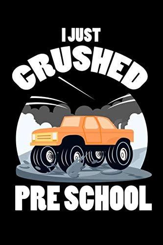 I Just Crushed Preschool: Funny Pre-K Graduation Journal, Monster Truck Notebook, Graduate Memory Keepsake, Last Day Of School, Draw and Write for Preschool Boys (Graduation K Pre)