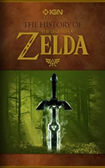 IGN Presents the History of The Legend of Zelda (IGN Presents the History of Video Games) by [Fahs, Travis, Thomas, Lucas M.]