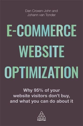 E-Commerce Website Optimization: Why 95% of Your Website Visitors Don't Buy, and What You Can Do About it