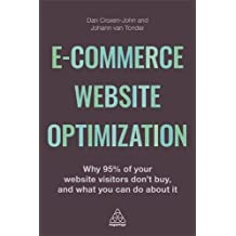 e-Commerce Website Optimization: Why 95 per cent of Your Website Visitors Don't Buy and What You Can Do About It