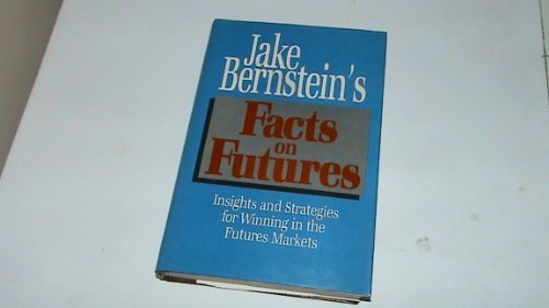 Jake Bernstein's Facts on Futures: Insights and Strategies for Winning in the Futures Market by Jake Bernstein (1986-11-03)