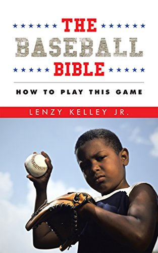 The Baseball Bible: How to Play This Game (English Edition) por Lenzy Kelley Jr.