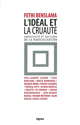 L'idal et la cruaut : Subjectivit et politique de la radicalisation