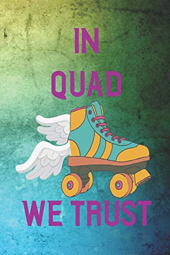 In Quad We Trust: Roller Derby Notebook Journal Composition Blank Lined Diary Notepad 120 Pages Paperback Green