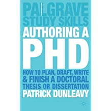 Authoring a PhD: How to Plan, Draft, Write and Finish a Doctoral Thesis or Dissertation (Palgrave Study Skills)