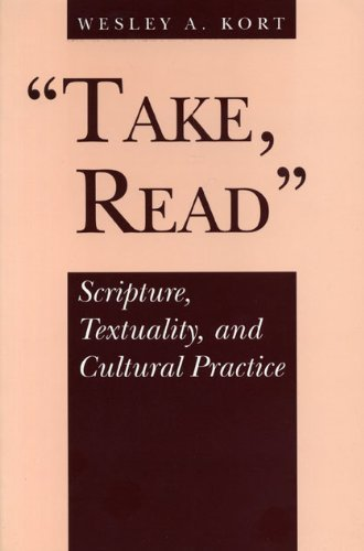 Take, Read: Scripture, Textuality, and Cultural Practice by Wesley A. Kort (1996-11-01)