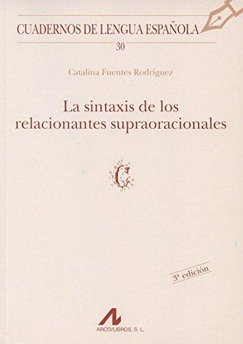 La sintaxis de los relacionantes supraoracionales (Cuadernos de lengua española) por Catalina Fuentes Rodríguez