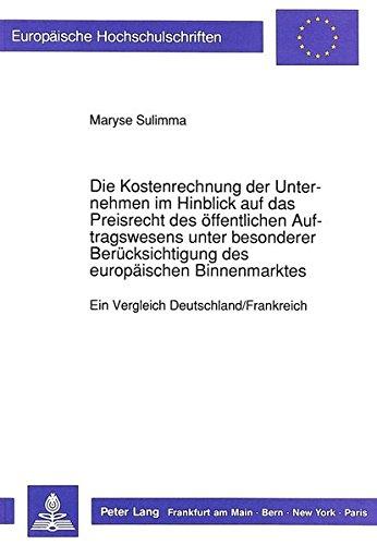 Die Kostenrechnung der Unternehmen im Hinblick auf das Preisrecht des öffentlichen Auftragswesens unter besonderer Berücksichtigung des europäischen ... Universitaires Européennes, Band 1230