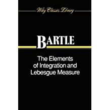 The Elements of Integration and Lebesgue Measure (Wiley Classics Library) by Robert G. Bartle (1995-01-23)
