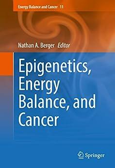 Epigenetics, Energy Balance, And Cancer (energy Balance And Cancer Book 11) por Nathan A. Berger epub