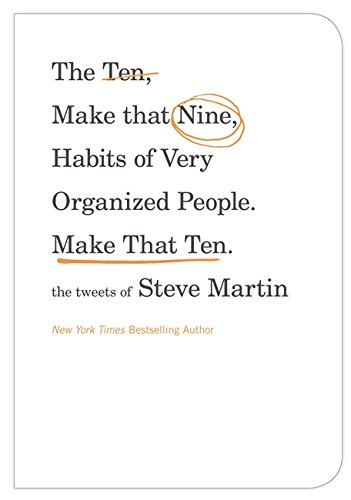 The Ten, Make That Nine, Habits of Very Organized People - Make That Ten: The Tweets of Steve Martin