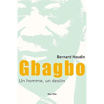 Gbagbo : Un homme, un destin: Essais - documents (Essais-Documents)
