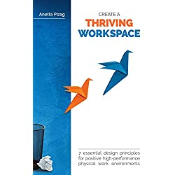Create a Thriving Workspace: 7 Essential Design Principles for Positive High-Performance Physical Work Environments (English Edition)