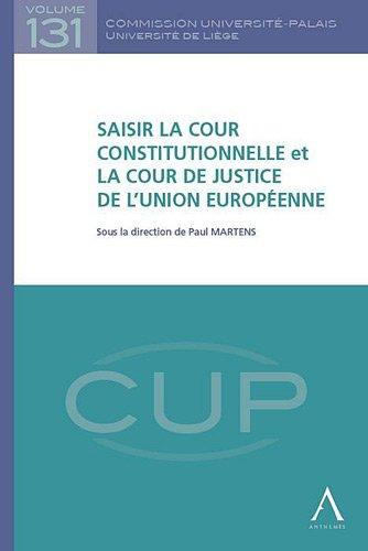 Saisir la cour constitutionnelle et la cour de justice de l'Union européenne par Paul Martens, Caroline Naômé, Jean-Thierry Debry, Bernadette Renauld, Joëlle Sautois
