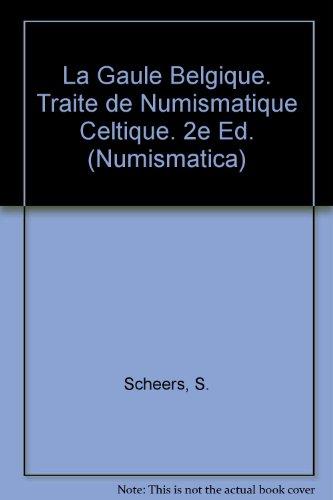 La Gaule Belgique. Traite De Numismatique Celtique. 2e Ed.