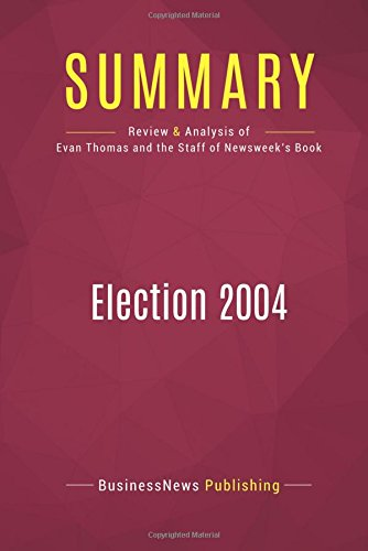 summary-election-2004-review-and-analysis-of-the-book-by-evan-thomas-and-the-staff-of-newsweek