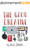 The Good Creative: 18 ways to make better art (English Edition)