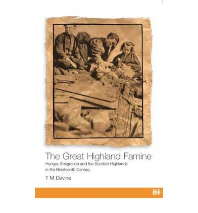 [(The Great Highland Famine: Hunger, Emigration and the Scottish Highlands in the Nineteenth Century)] [Author: Tom M. Devine] published on (February, 2004)